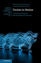 Treaties in Motion: The Evolution of Treaties from Formation to Termination (Cambridge Studies in International and Comparative Law Book 149)