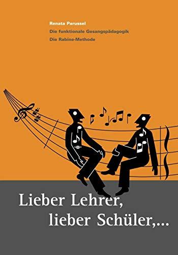 Lieber Lehrer, Lieber Schüler,... Die funktionale Gesangspädagogik. Die Rabine- Methode.