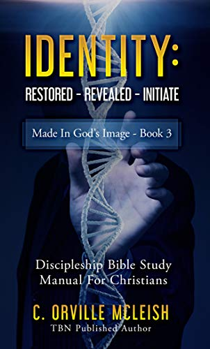 Identity: Restored Revealed Initiate: Discipleship Bible Study Manual for Christians by McLeish, C. Orville