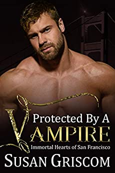 Protected by a Vampire (Immortal Hearts of San Francisco Book 5) by [Susan Griscom]