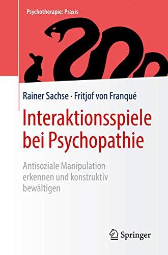 Interaktionsspiele bei Psychopathie: Antisoziale Manipulation erkennen und konstruktiv bewältigen (Psychotherapie: Praxis)
