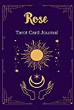 Rose Tarot Card Journal: Personalized Three Card Spread Daily Diary Recording & Interpreting Readings - 107 Page Fill In - 6x9 Notebook Matte Finish