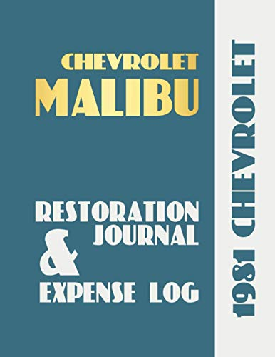 1981 MALIBU - Restoration Journal and Expense Log: Car restorers and collectors love documentation. Keep in-depth records of your car's details, ... easy-to-use journal and expense log book!