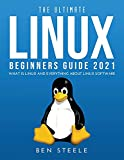 The Ultimate Linux Beginners Guide 2021: What is linux and everything about linux software