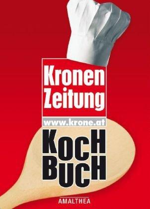 Kronen Zeitung Kochbuch: Zusammengestellt nach Originalrezepten von Leserinnen und Lesern der