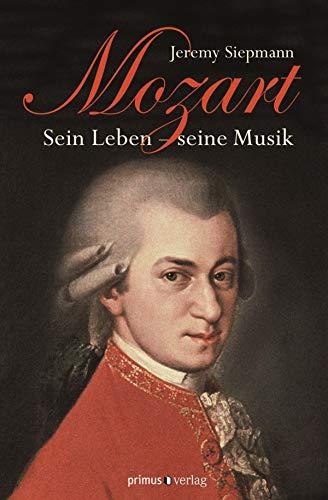Mozart: Sein Leben und seine Musik
