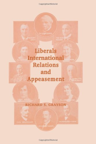 Liberals, International Relations and Appeasement: The Liberal Party, 1919-1939: A Study of the Liberal Party, 1919-1939 (Cass Series: British Politics and Society)