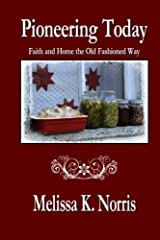 Pioneering Today: Faith and Home the Old Fashioned Way Paperback