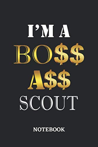I'm A Boss Ass Scout Notebook: 6x9 inches - 110 dotgrid pages • Greatest Passionate working Job Journal • Gift, Present Idea