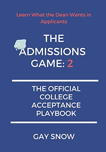 THE ADMISSIONS GAME: 2 The Official College Acceptance Playbook: Learn What the Dean Wants in Applicants