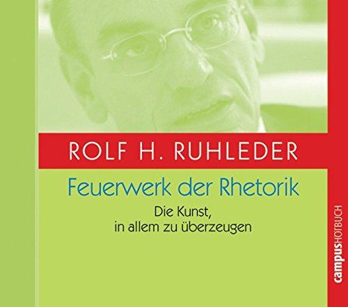 Ruhleder Rolf H., Feuerwerk der Rhetorik. Die Kunst, in allem zu überzeugen.