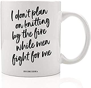 GOT Fan Coffee Mug Gift Idea I Don`t Plan on Knitting By The Fire While Men Fight For Me Lyanna Mormont Quote Strong Tough Woman Friend Holiday Birthday Present 11oz Ceramic Tea Cup Digibuddha DM0220