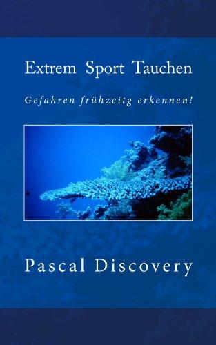 Extrem Sport Tauchen (Tauchsporterfahrungen und Anleitungen 3)