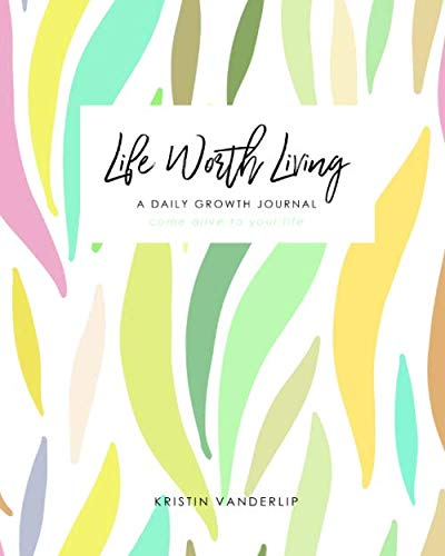 Compare Textbook Prices for Life Worth Living: A Daily Growth Journal  ISBN 9781092975605 by Vanderlip, Kristin