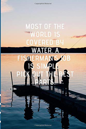 A FISHERMAN NOTEBOOK: Most of the world is covered by water. A fisherman's job is simple: Pick out the best parts