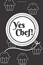 Yes Chef !: Hilarious Baker Gift Idea For Pastry Chef . Sweet Cook Theme Journal Notebook Hobby Job Gift Idea for Women an...