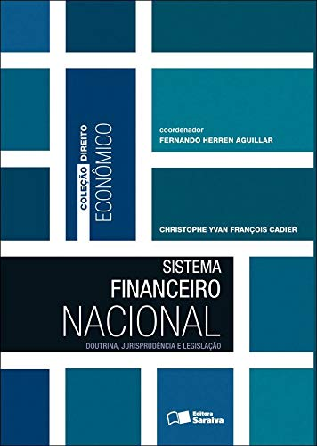 Sistema financeiro nacional: Doutrina, jurisprudência e legislação - 1ª edição de 2011