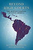 Beyond High Courts: The Justice Complex in Latin America (Kellogg Institute Series on Democracy and Development)