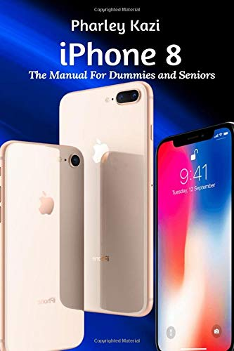 iPhone 8: The Manual For Dummies and Seniors