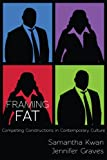 Framing Fat: Competing Constructions in Contemporary Culture