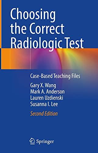 Choosing the Correct Radiologic Test: Case-Based Teaching Files (English Edition)