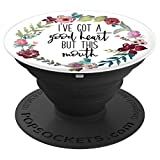 Ive Got A Good Heart But This Mouth - Slogan PopSockets Grip and Stand for Phones and Tablets