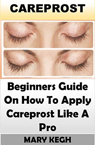 CAREPROST: Beginners Guide On How To Apply Careprost Like A Pro