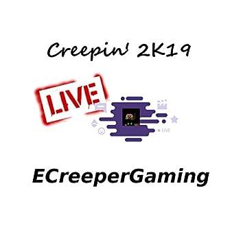 Creepin' 2K19