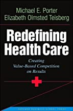M. E. Porter's,E. O. Teisberg's Redefining Health Care(Redefining Health Care: Creating Value-Based Competition on Results (Hardcover))(2006)