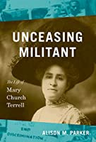 Unceasing Militant: The Life of Mary Church Terrell (John Hope Franklin in African American History and Culture)