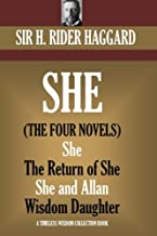 SHE: The four novels.: (She,  Ayesha: The Return of She, She and Allan, Wisdom?s Daughter) (Timeless Wisdom Collection)