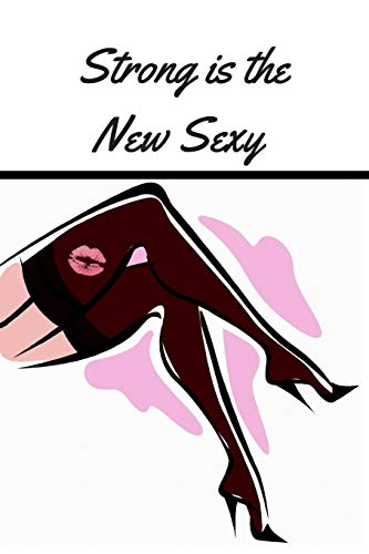 Strong is the New Sexy: Leggy Stockings Journal Diary Planner for Keeping a Personal Reflection, Romance and Daily Writing Ideas for Women