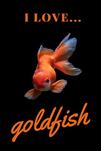 I Love Goldfish: Lined Notebook / Journal. Ideal gift for goldfish lovers.