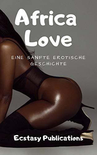 Africa Love: Eine Sanfte Erotische Geschichte
