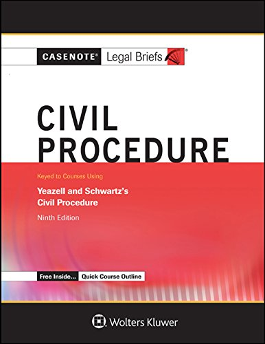 Casenote Legal Briefs: Civil Procedure, Keyed to Yeazell