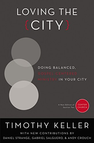 Loving the City: Doing Balanced, Gospel-Centered Ministry in Your City (Center Church) (English Edition)