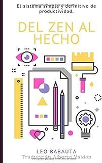 Del Zen Al Hecho: El sistema simple y definitivo de productividad (Leo Babauta Hábitos Zen Minimalismo)