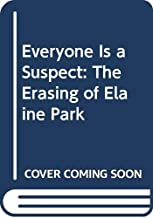 Everyone Is a Suspect: The Erasing of Elaine Park