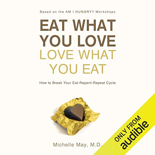 Couverture de Eat What You Love, Love What You Eat: How to Break Your Eat-Repent-Repeat Cycle