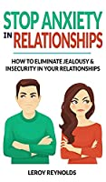 Stop Anxiety in Relationships: How to Understand Couple Conflicts to Eliminate Jealousy and Insecurity in Your Relationships! Stop Negative Thinking, Attachment and Fear of Abandonment, Improve Communication
