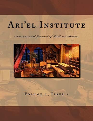 Ari'el Institute: International Journal of Biblical Studies: Volume 1 (Issue 3)