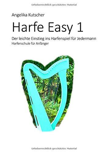Harfe Easy / Harfe Easy 1 - Der leichte Einstieg ins Harfenspiel für Jedermann: Harfenschule für Anfänger