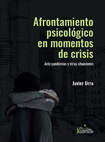 Afrontamiento psicológico en momentos de crisis: Ante pandemias y otras situaciones