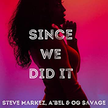 Since We Did It (feat. OG $avage & A'bel)