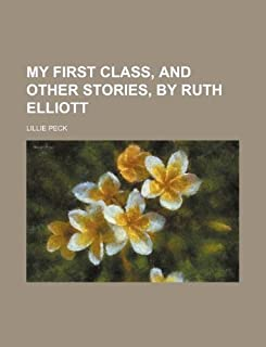 My First Class, and Other Stories, by Ruth Elliott
