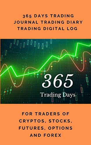 365 Days Trading Journal Trading Diary Trading Log 370 Pages, For Traders of Cryptos, Stocks, Futures, Options and Forex T005: Blanck Notebook Digital (English Edition)