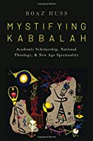 Mystifying Kabbalah: Academic Scholarship, National Theology, and New Age Spirituality (Oxford Studies in Western Esotericism)