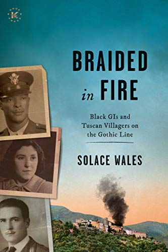 Compare Textbook Prices for BRAIDED IN FIRE: Black GIs and Tuscan Villagers on the Gothic Line 1944  ISBN 9781948496032 by WALES, SOLACE