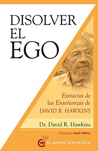 Disolver el ego : Extractos de las enseñanzas de David R. Hawkins