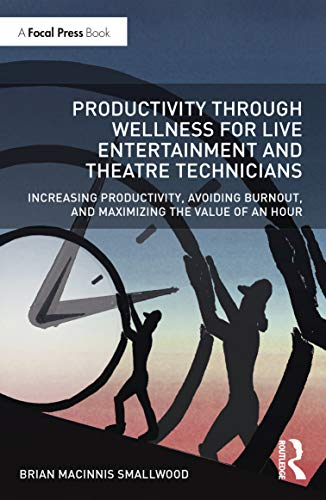 Compare Textbook Prices for Productivity Through Wellness for Live Entertainment and Theatre Technicians 1 Edition ISBN 9780367137700 by MacInnis Smallwood, Brian